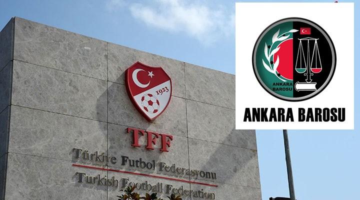 Ankara Barosu, TFF yönetimi hakkında suç duyurusunda bulundu